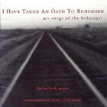 I Have Taken An Oath to Remember: Art Songs of the Holocaust (Transcontinental 950094)